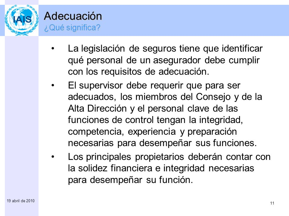 11 19 abril de 2010 La legislación de seguros tiene que identificar qué personal de un asegurador debe cumplir con los requisitos de adecuación.