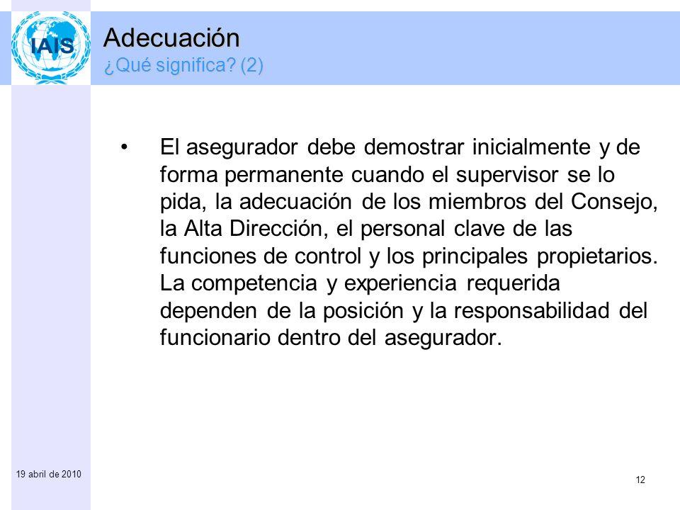 12 19 abril de 2010 El asegurador debe demostrar inicialmente y de forma permanente cuando el supervisor se lo pida, la adecuación de los miembros del