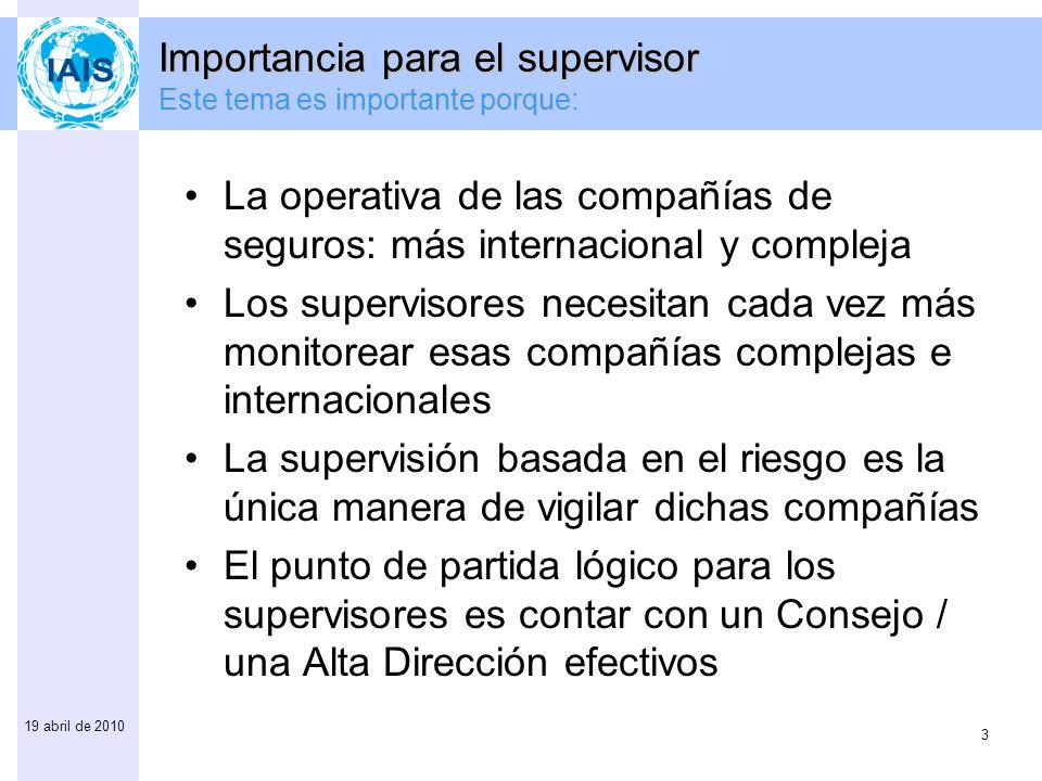 3 19 abril de 2010 Importancia para el supervisor Este tema es importante porque: La operativa de las compañías de seguros: más internacional y comple