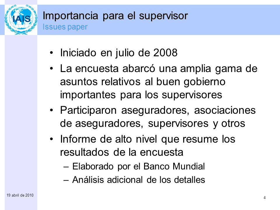 4 19 abril de 2010 Iniciado en julio de 2008 La encuesta abarcó una amplia gama de asuntos relativos al buen gobierno importantes para los supervisore