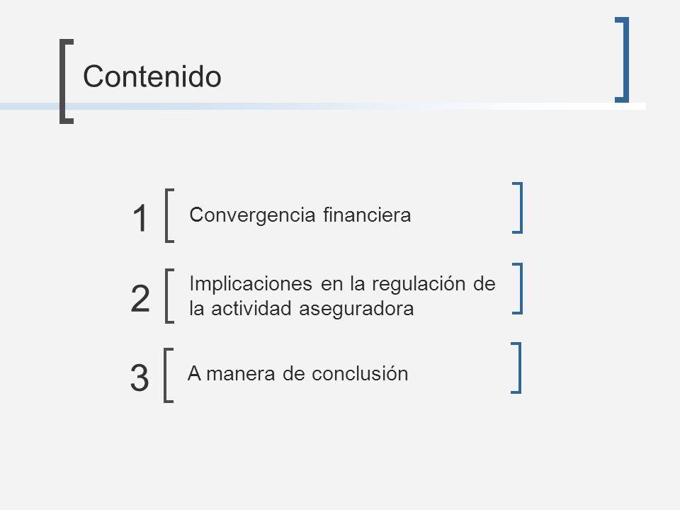 Contenido Implicaciones en la regulación de la actividad aseguradora 2 A manera de conclusión 31 Convergencia financiera