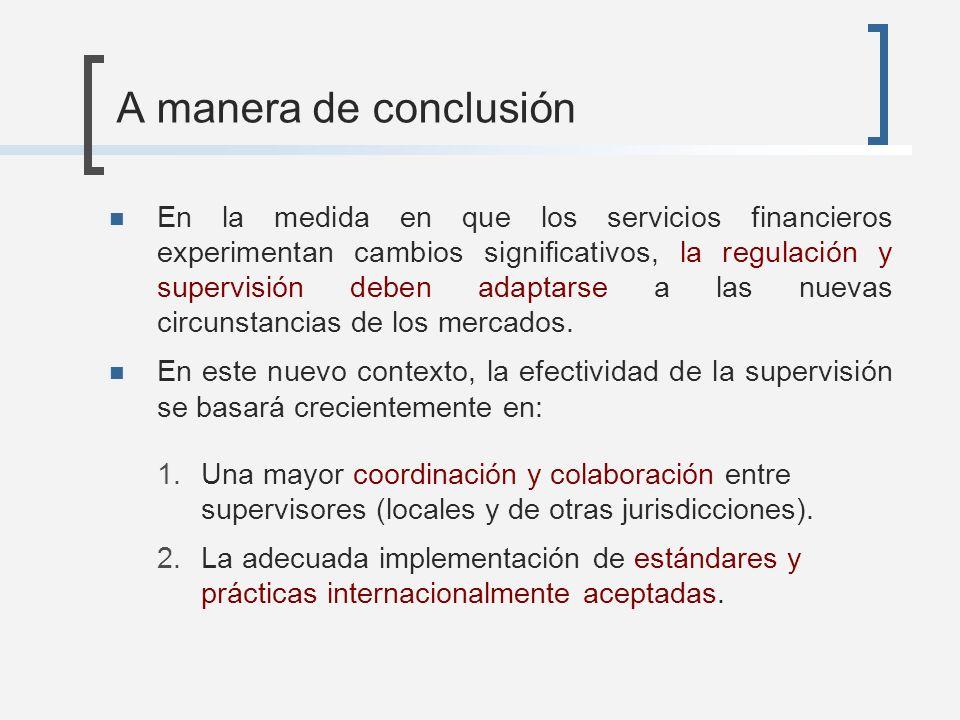 A manera de conclusión En la medida en que los servicios financieros experimentan cambios significativos, la regulación y supervisión deben adaptarse