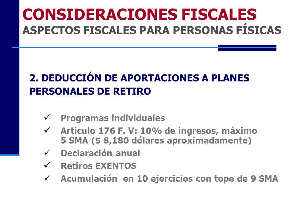 2. DEDUCCIÓN DE APORTACIONES A PLANES PERSONALES DE RETIRO Programas individuales Articulo 176 F. V: 10% de ingresos, máximo 5 SMA ($ 8,180 dólares ap