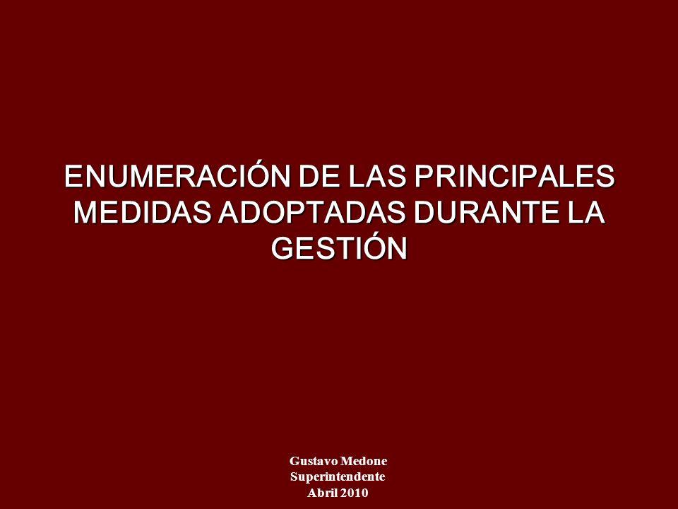 ENUMERACIÓN DE LAS PRINCIPALES MEDIDAS ADOPTADAS DURANTE LA GESTIÓN Gustavo Medone Superintendente Abril 2010