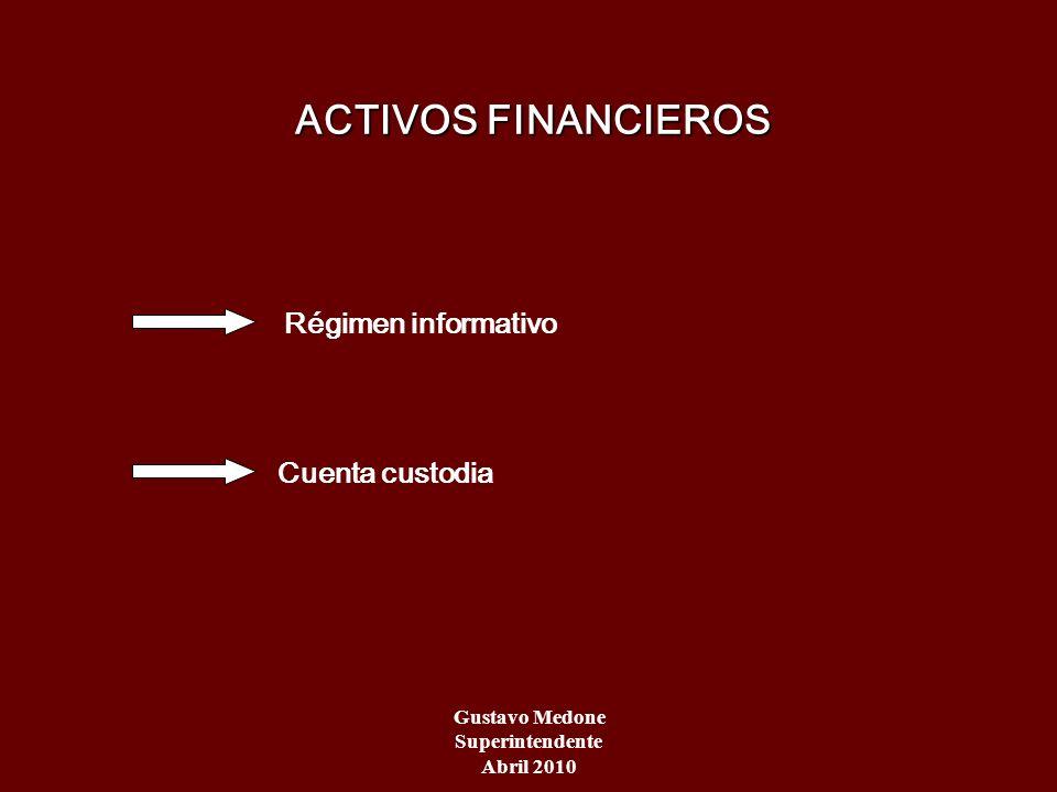 ACTIVOS FINANCIEROS ACTIVOS FINANCIEROS Régimen informativo Cuenta custodia Gustavo Medone Superintendente Abril 2010