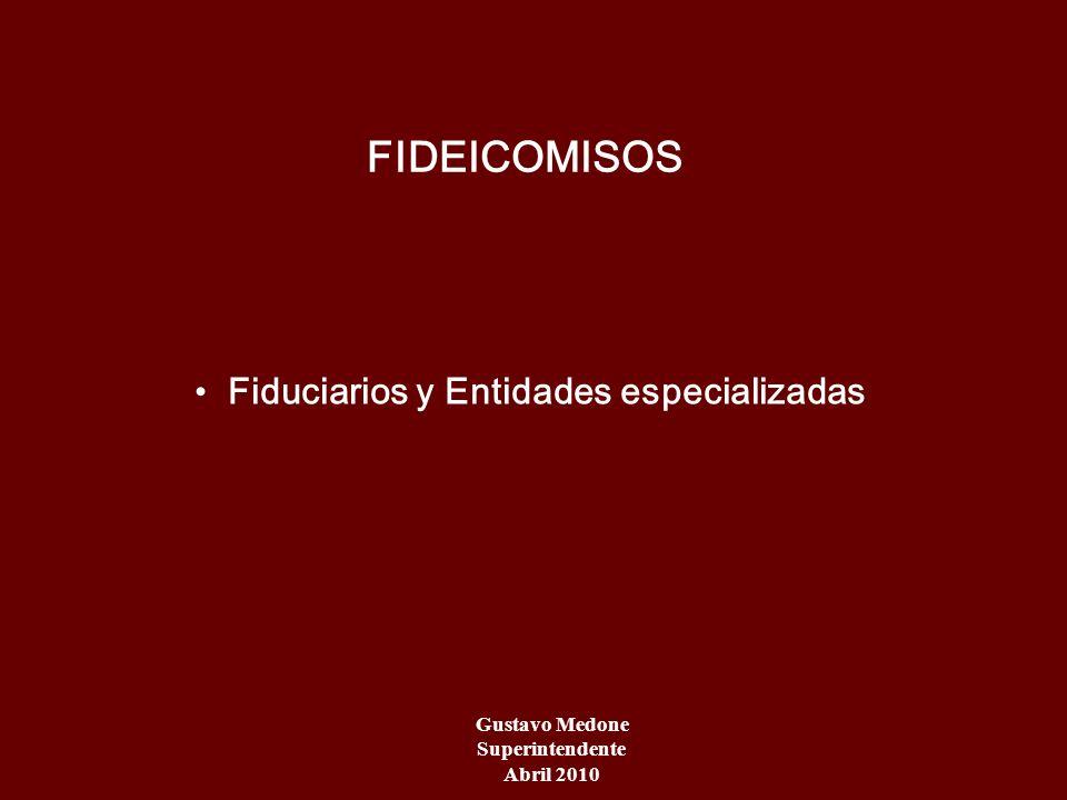 Gustavo Medone Superintendente Abril 2010 FIDEICOMISOS Fiduciarios y Entidades especializadas