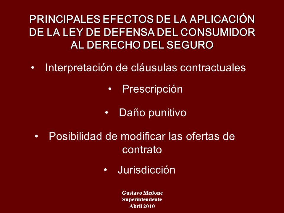 PRINCIPALES EFECTOS DE LA APLICACIÓN DE LA LEY DE DEFENSA DEL CONSUMIDOR AL DERECHO DEL SEGURO Gustavo Medone Superintendente Abril 2010 Interpretació