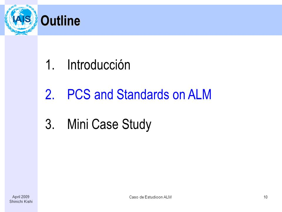 Caso de Estudioon ALM10 April 2009 Shinichi Kishi Outline 1.Introducción 2.PCS and Standards on ALM 3.Mini Case Study