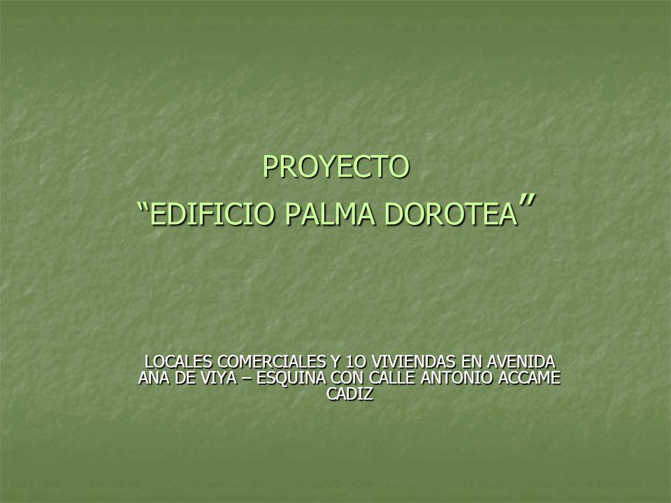 PROYECTO EDIFICIO PALMA DOROTEA PROYECTO EDIFICIO PALMA DOROTEA LOCALES COMERCIALES Y 1O VIVIENDAS EN AVENIDA ANA DE VIYA – ESQUINA CON CALLE ANTONIO