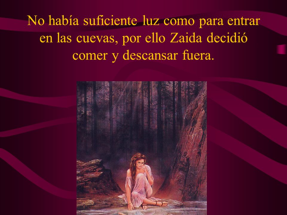 Zaida partió a la mañana siguiente con destino a la montaña. Llevó con ella comida, agua, tres antorchas y un puñal.