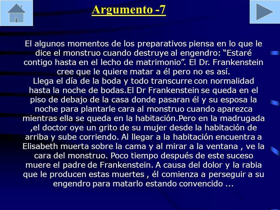 Argumento -7 El algunos momentos de los preparativos piensa en lo que le dice el monstruo cuando destruye al engendro: Estaré contigo hasta en el lech