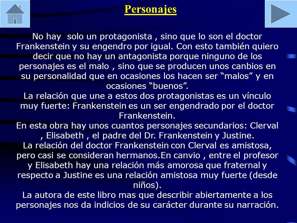 Personajes No hay solo un protagonista, sino que lo son el doctor Frankenstein y su engendro por igual. Con esto también quiero decir que no hay un an