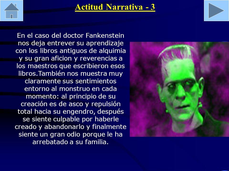 Actitud Narrativa - 3 En el caso del doctor Fankenstein nos deja entrever su aprendizaje con los libros antiguos de alquimia y su gran aficion y rever