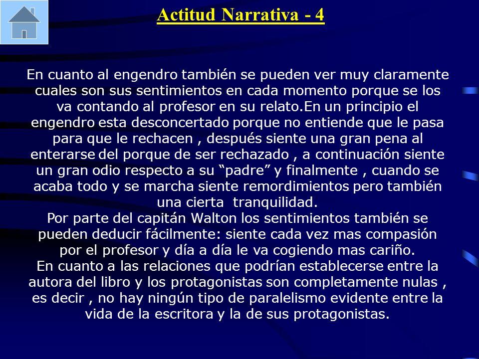 Actitud Narrativa - 4 En cuanto al engendro también se pueden ver muy claramente cuales son sus sentimientos en cada momento porque se los va contando