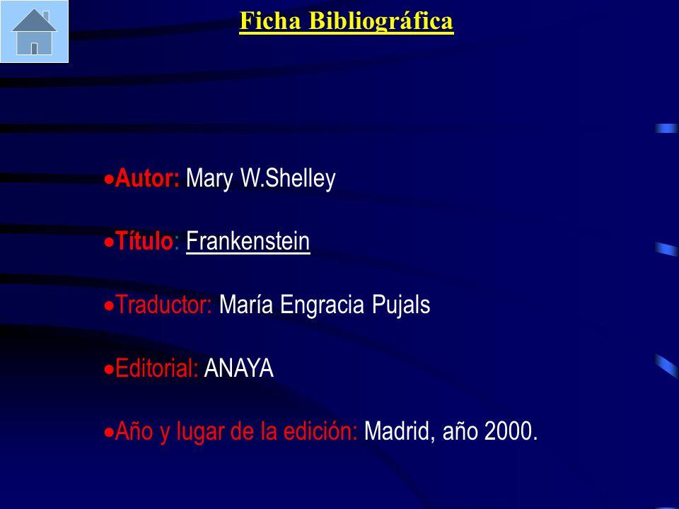 Ficha Bibliográfica Autor: Mary W.Shelley Título : Frankenstein Traductor: María Engracia Pujals Editorial: ANAYA Año y lugar de la edición: Madrid, a