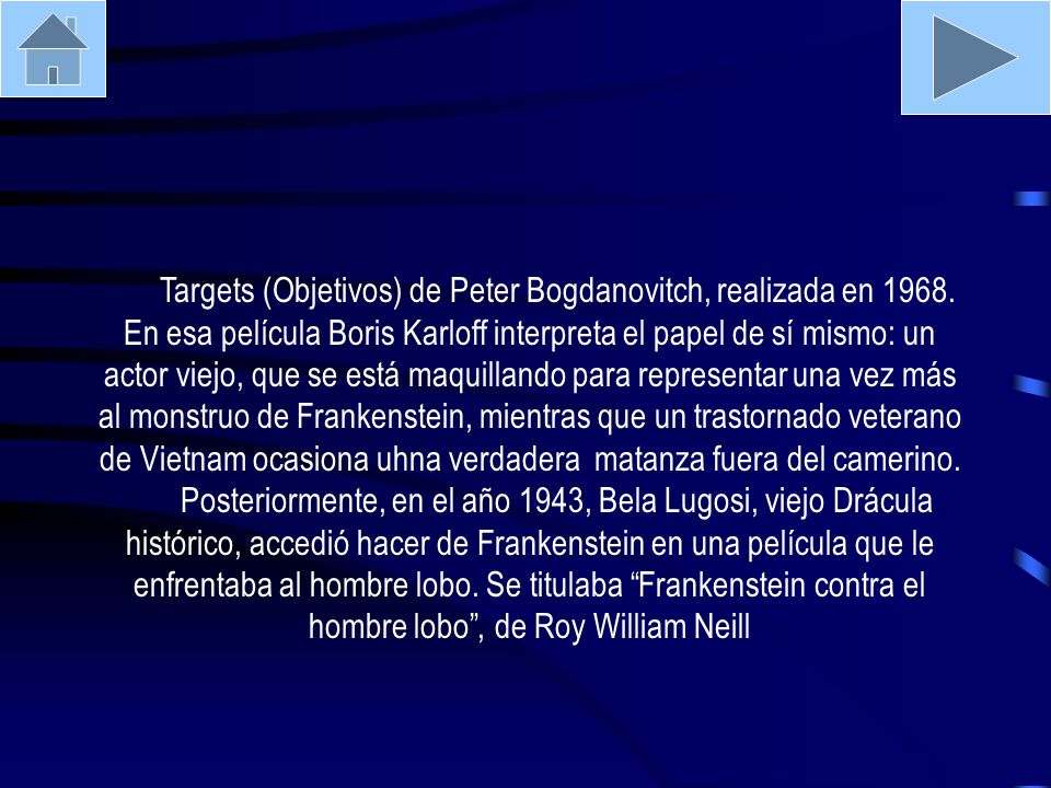 Targets (Objetivos) de Peter Bogdanovitch, realizada en 1968. En esa película Boris Karloff interpreta el papel de sí mismo: un actor viejo, que se es