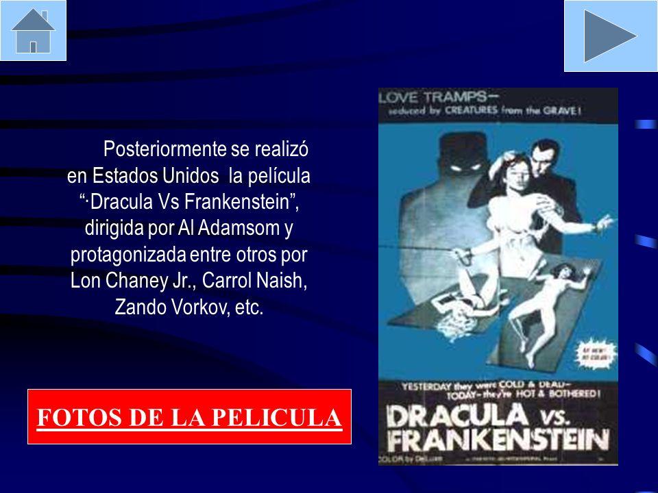 Posteriormente se realizó en Estados Unidos la película ·Dracula Vs Frankenstein, dirigida por Al Adamsom y protagonizada entre otros por Lon Chaney J