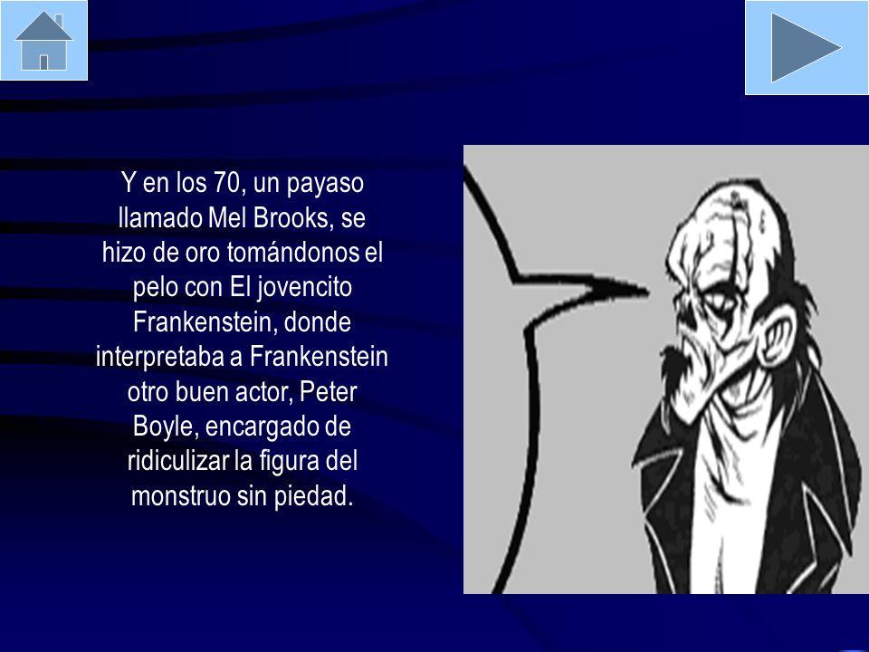 Y en los 70, un payaso llamado Mel Brooks, se hizo de oro tomándonos el pelo con El jovencito Frankenstein, donde interpretaba a Frankenstein otro bue