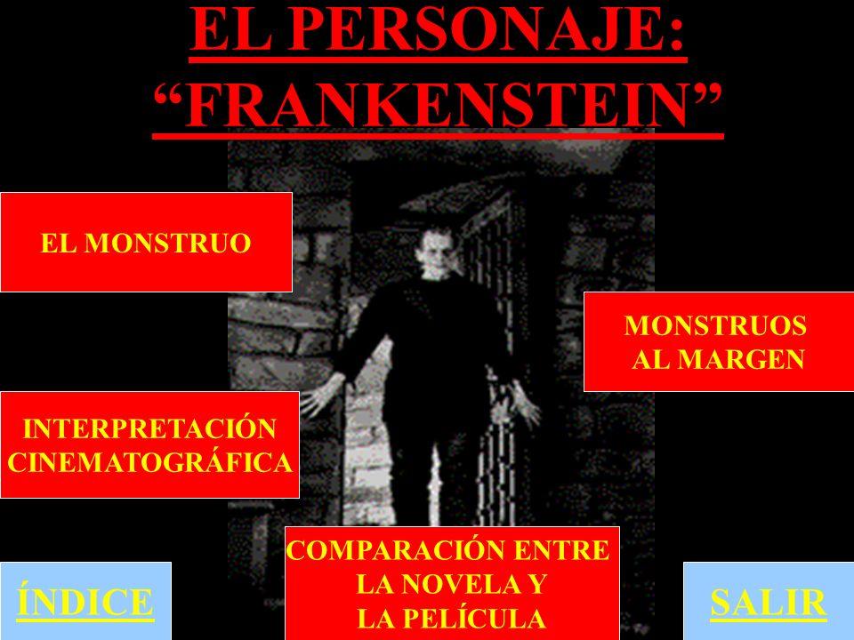 ÍNDICE EL PERSONAJE: FRANKENSTEIN MONSTRUOS AL MARGEN EL MONSTRUO INTERPRETACIÓN CINEMATOGRÁFICA COMPARACIÓN ENTRE LA NOVELA Y LA PELÍCULA SALIR