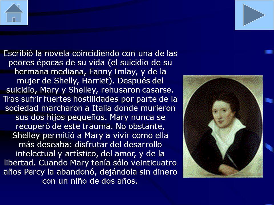 Escribió la novela coincidiendo con una de las peores épocas de su vida (el suicidio de su hermana mediana, Fanny Imlay, y de la mujer de Shelly, Harr