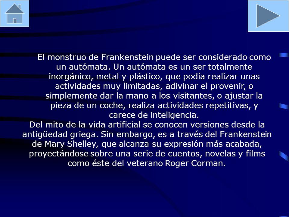 El monstruo de Frankenstein puede ser considerado como un autómata. Un autómata es un ser totalmente inorgánico, metal y plástico, que podía realizar