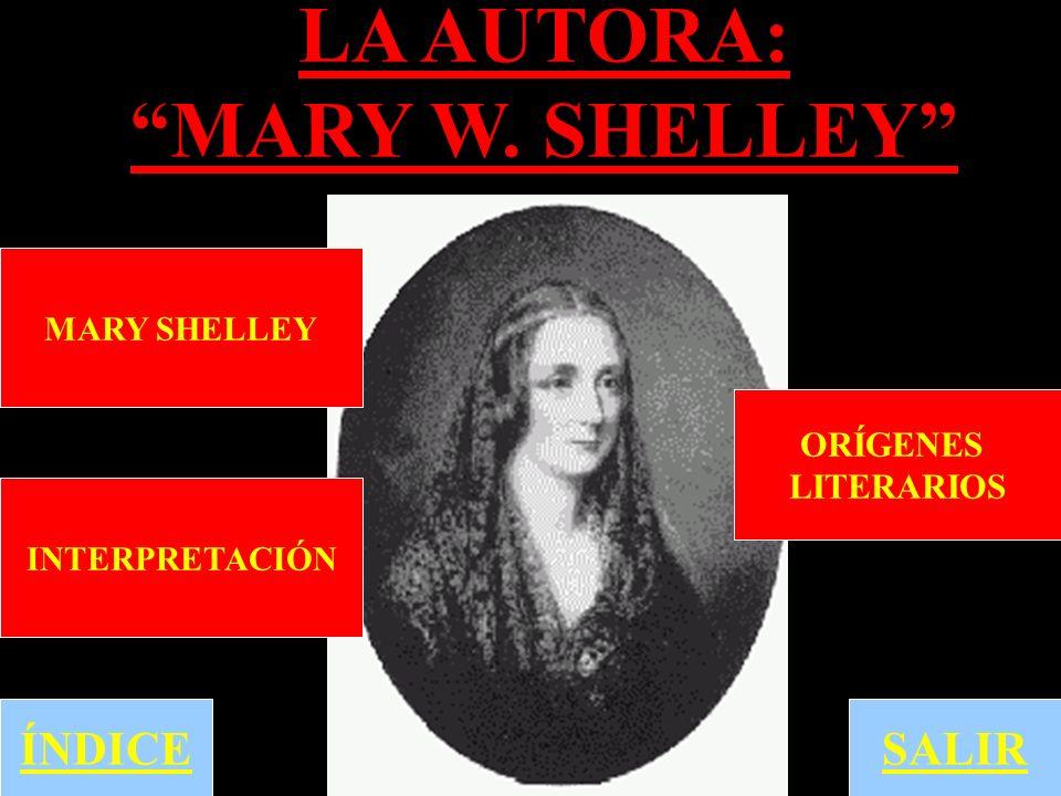 LA AUTORA: MARY W. SHELLEY ÍNDICE ORÍGENES LITERARIOS MARY SHELLEY INTERPRETACIÓN SALIR