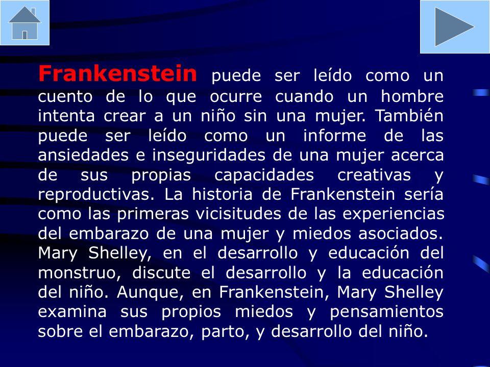 Frankenstein puede ser leído como un cuento de lo que ocurre cuando un hombre intenta crear a un niño sin una mujer. También puede ser leído como un i