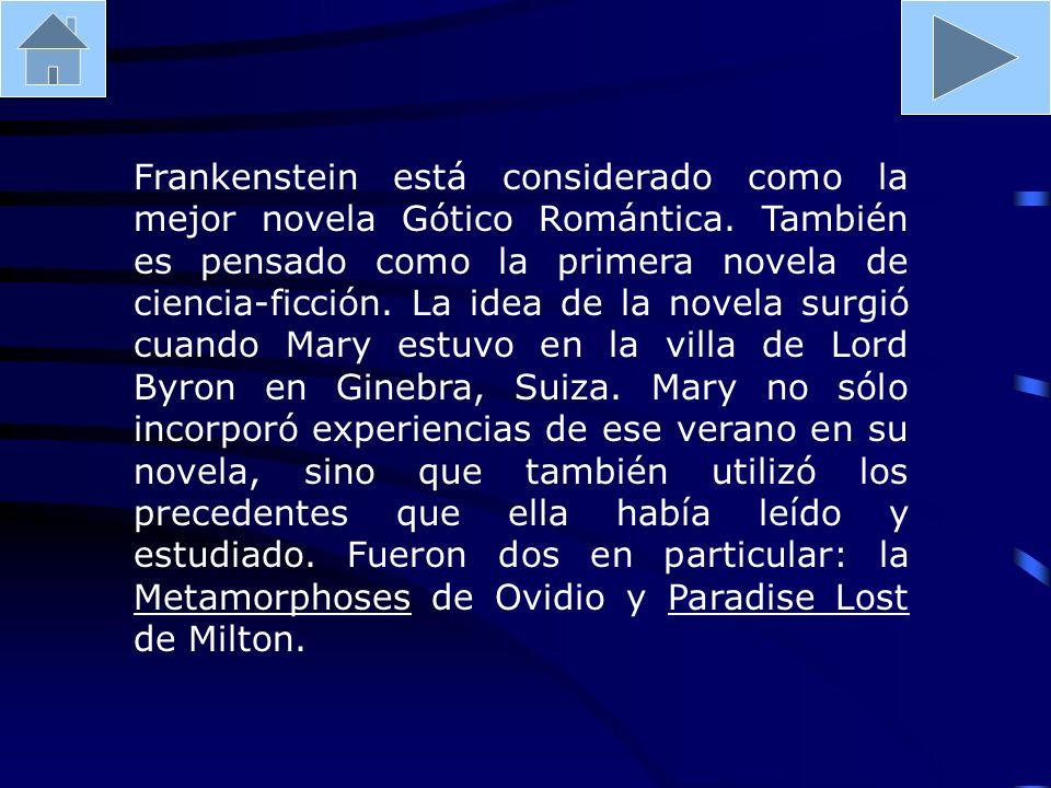 Frankenstein está considerado como la mejor novela Gótico Romántica. También es pensado como la primera novela de ciencia-ficción. La idea de la novel