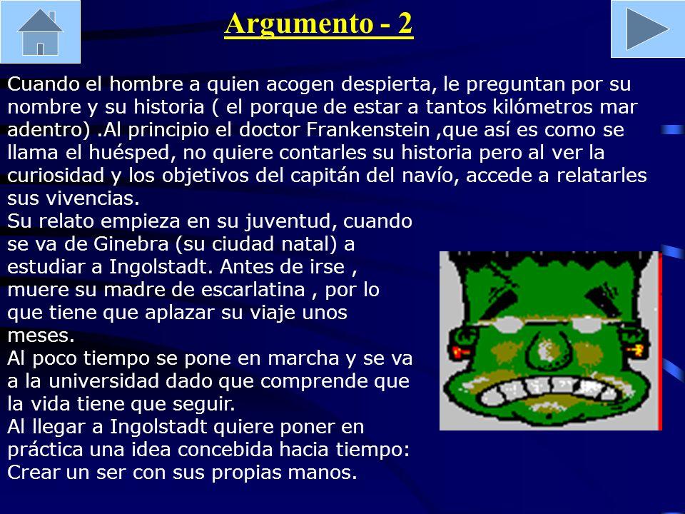 Argumento - 2 Su relato empieza en su juventud, cuando se va de Ginebra (su ciudad natal) a estudiar a Ingolstadt. Antes de irse, muere su madre de es