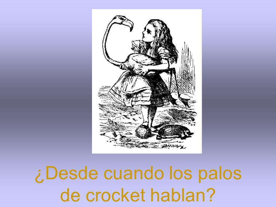 ¿Desde cuando los palos de crocket hablan?