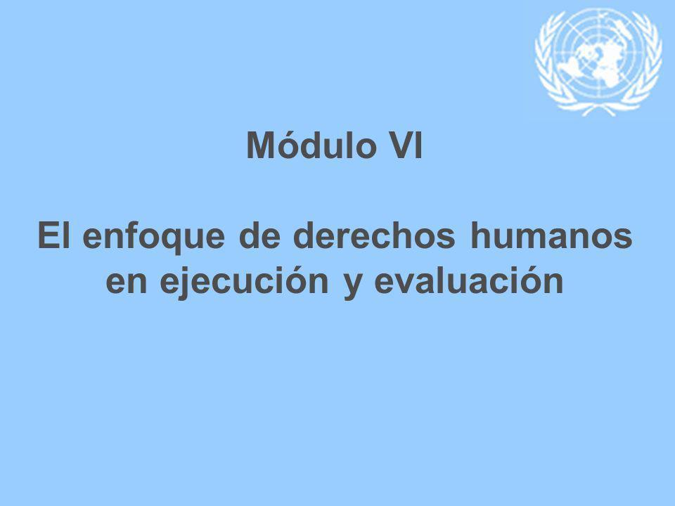 Módulo VI El enfoque de derechos humanos en ejecución y evaluación