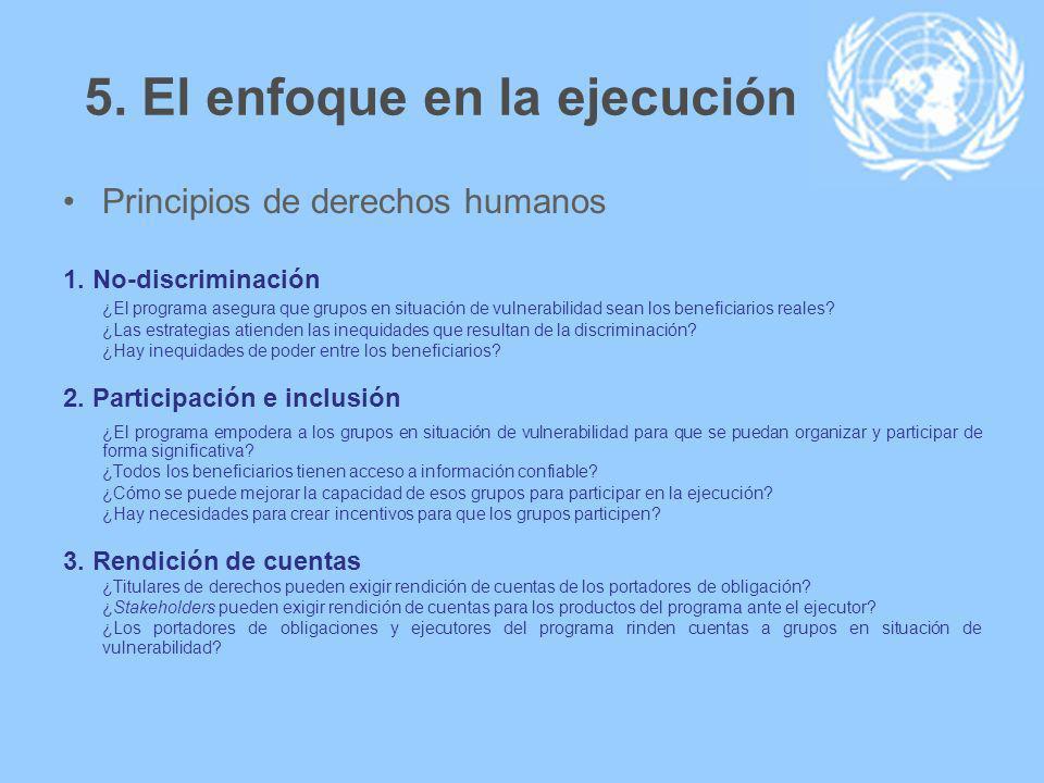 5. El enfoque en la ejecución Principios de derechos humanos 1.