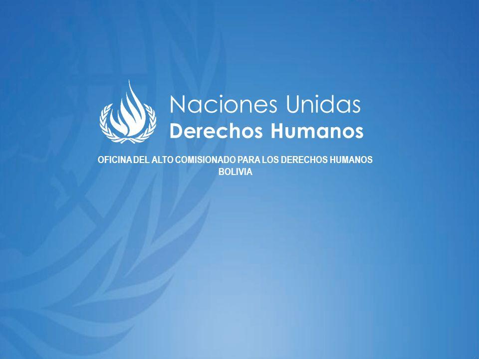 Naciones Unidas Derechos Humanos OFICINA DEL ALTO COMISIONADO PARA LOS DERECHOS HUMANOS BOLIVIA