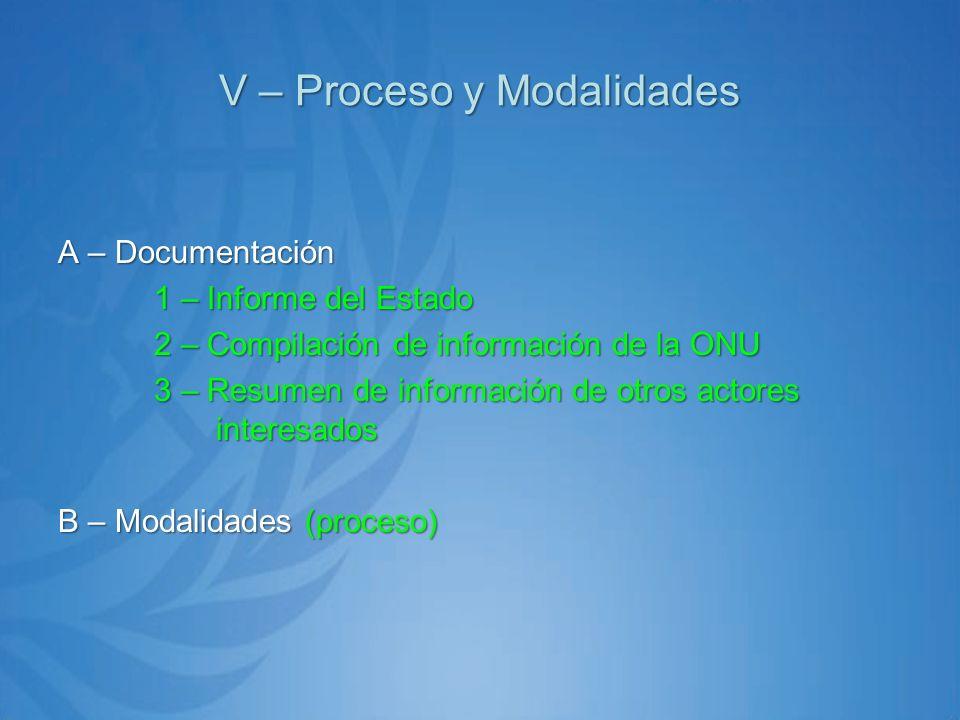 V – Proceso y Modalidades A – Documentación 1 – Informe del Estado 2 – Compilación de información de la ONU 3 – Resumen de información de otros actores interesados B – Modalidades (proceso)