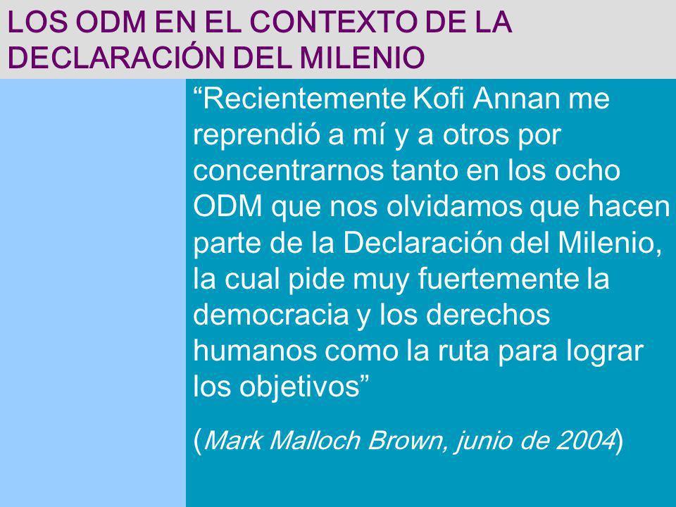 LOS ODM EN EL CONTEXTO DE LA DECLARACIÓN DEL MILENIO Recientemente Kofi Annan me reprendió a mí y a otros por concentrarnos tanto en los ocho ODM que