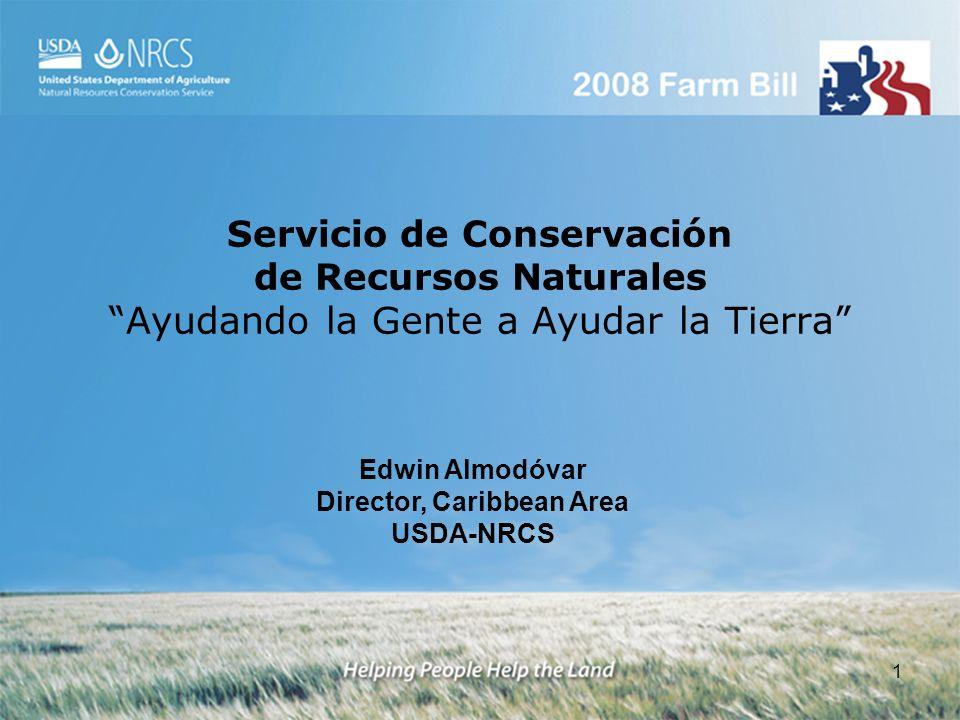 1 Servicio de Conservación de Recursos Naturales Ayudando la Gente a Ayudar la Tierra Edwin Almodóvar Director, Caribbean Area USDA-NRCS