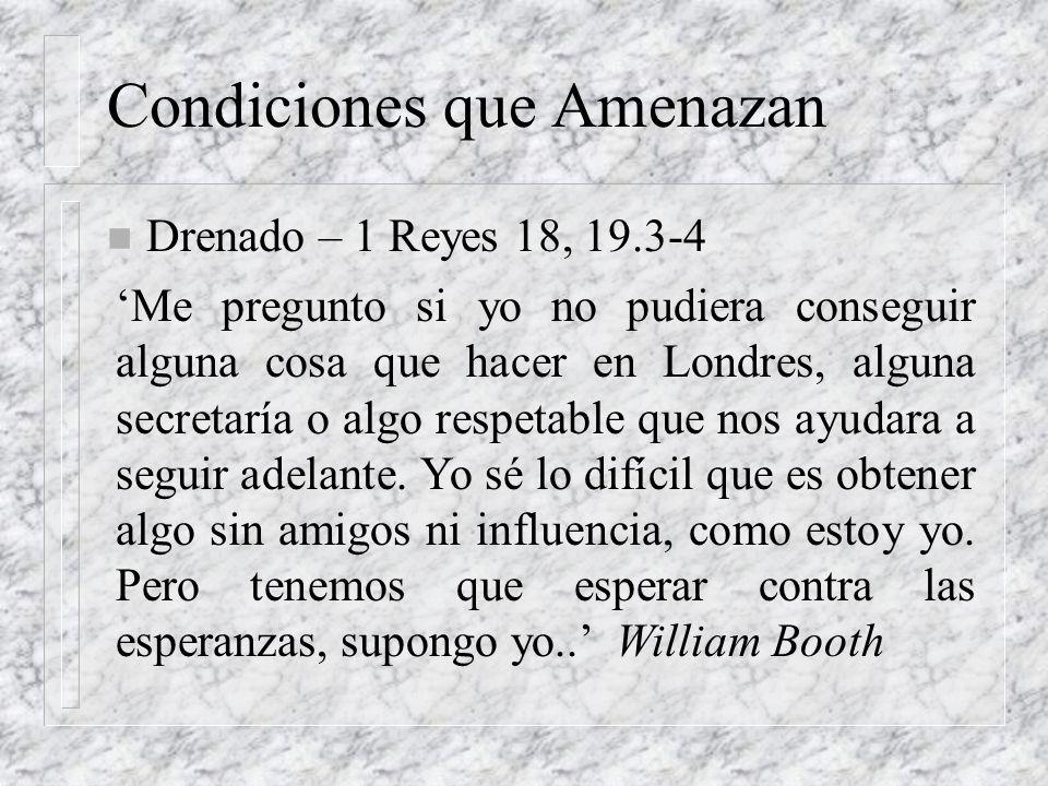 Condiciones que Amenazan n Drenado – 1 Reyes 18, 19.3-4 Me pregunto si yo no pudiera conseguir alguna cosa que hacer en Londres, alguna secretaría o a