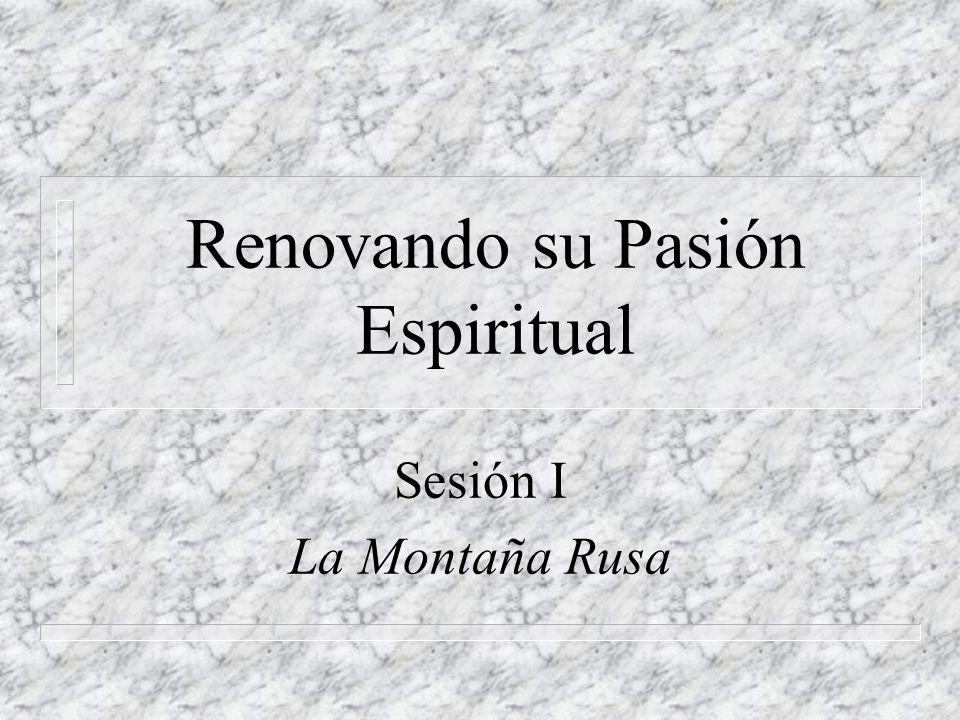 Renovando su Pasión Espiritual Sesión I La Montaña Rusa