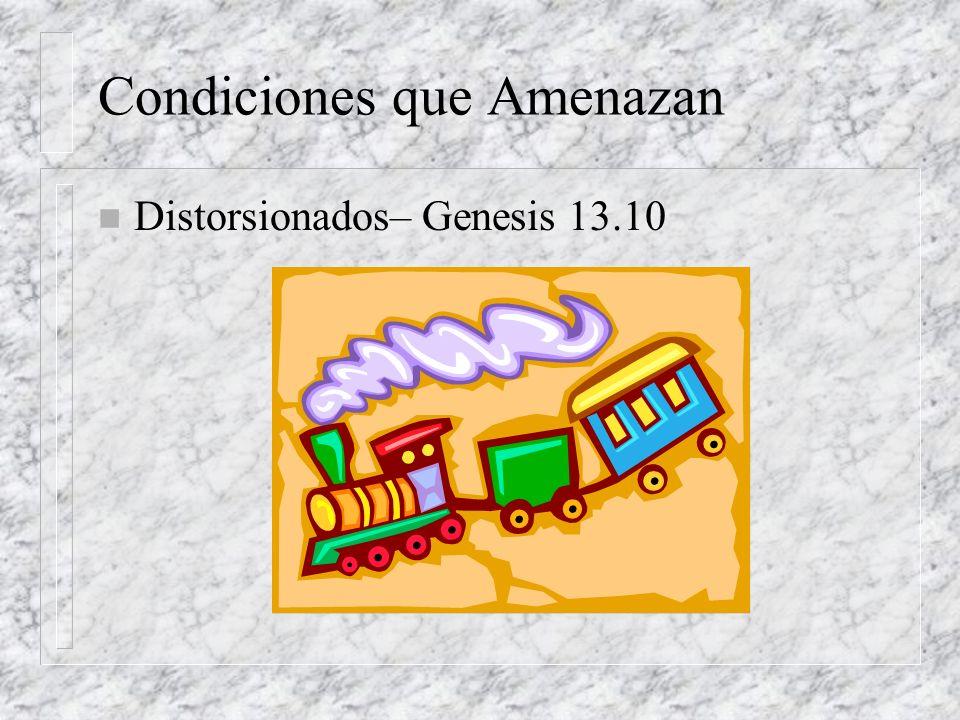 Condiciones que Amenazan n Distorsionados– Genesis 13.10