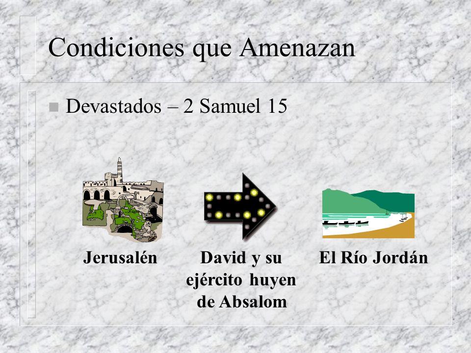 Condiciones que Amenazan n Devastados – 2 Samuel 15 JerusalénEl Río JordánDavid y su ejército huyen de Absalom