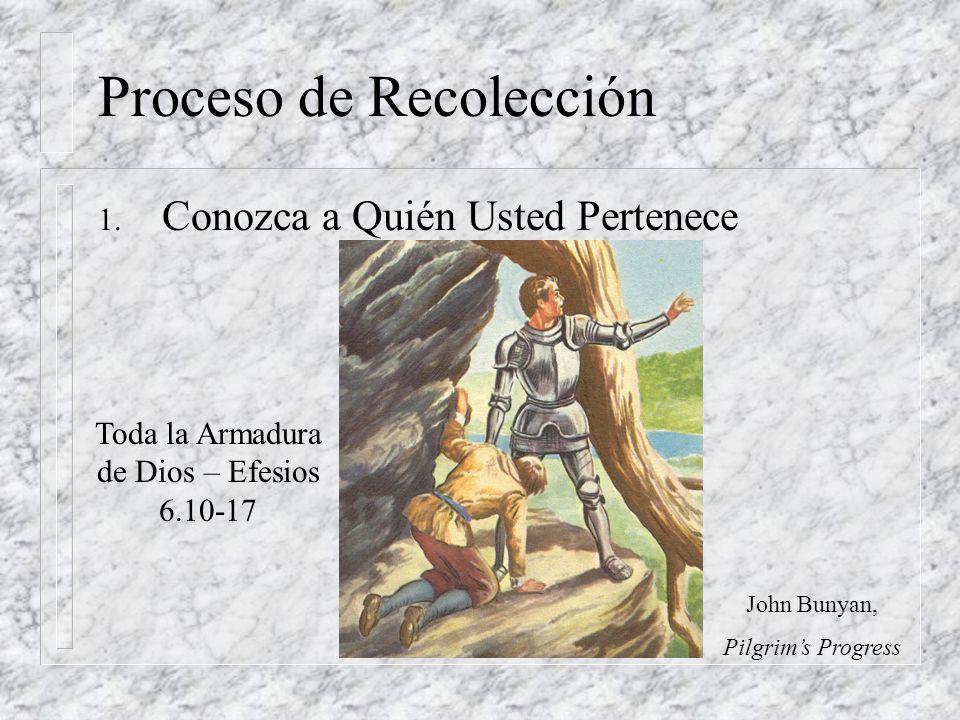 1. Conozca a Quién Usted Pertenece Proceso de Recolección Toda la Armadura de Dios – Efesios 6.10-17 John Bunyan, Pilgrims Progress