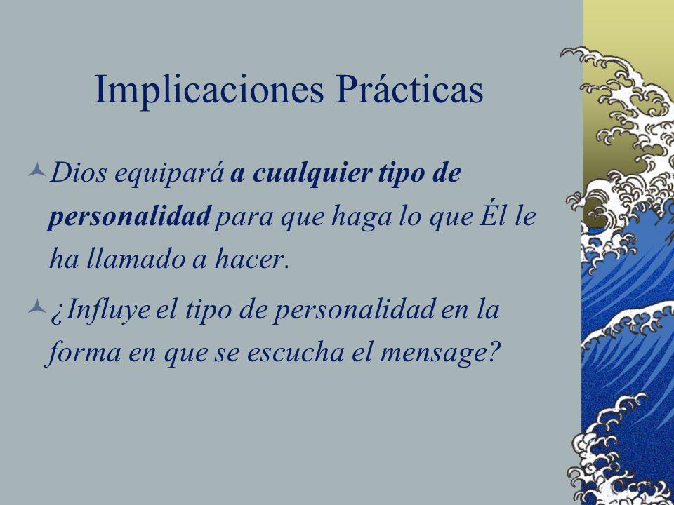 Implicaciones Prácticas Dios equipará a cualquier tipo de personalidad para que haga lo que Él le ha llamado a hacer. ¿Influye el tipo de personalidad