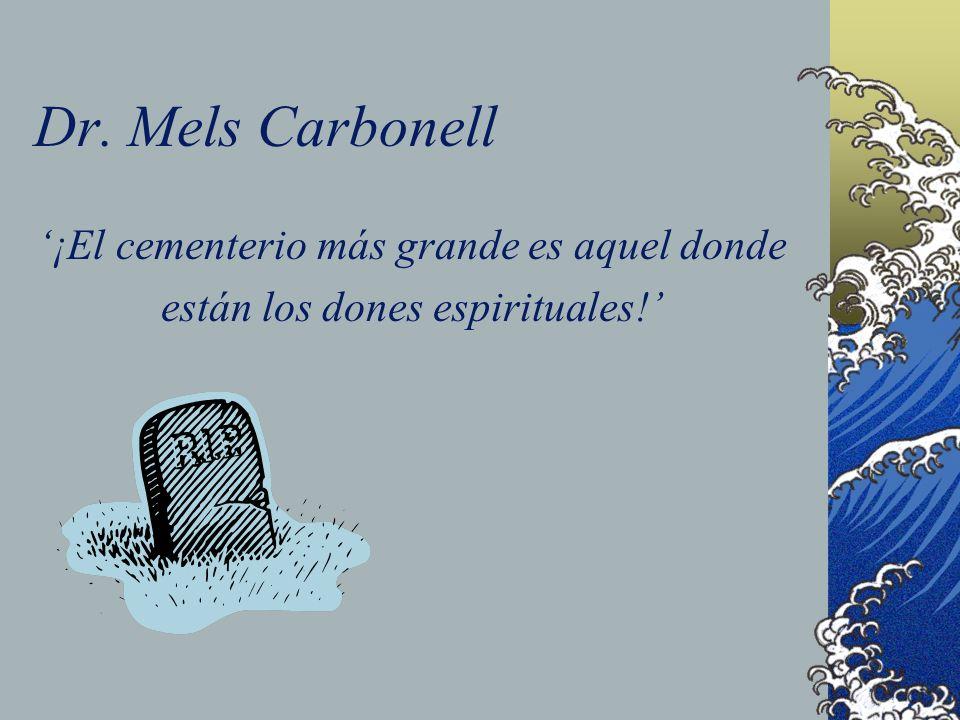 Dr. Mels Carbonell ¡El cementerio más grande es aquel donde están los dones espirituales!