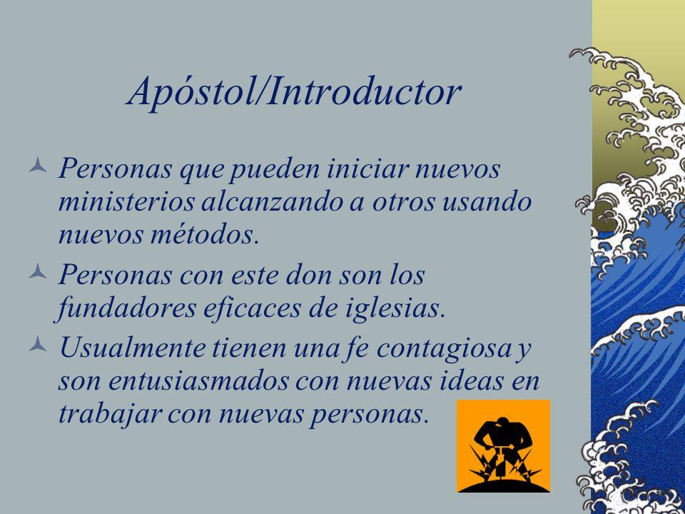 Apóstol/Introductor Personas que pueden iniciar nuevos ministerios alcanzando a otros usando nuevos métodos. Personas con este don son los fundadores