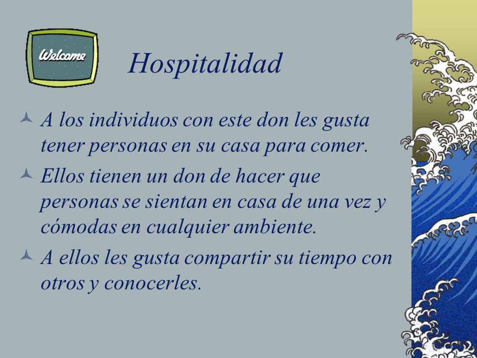 Hospitalidad A los individuos con este don les gusta tener personas en su casa para comer. Ellos tienen un don de hacer que personas se sientan en cas