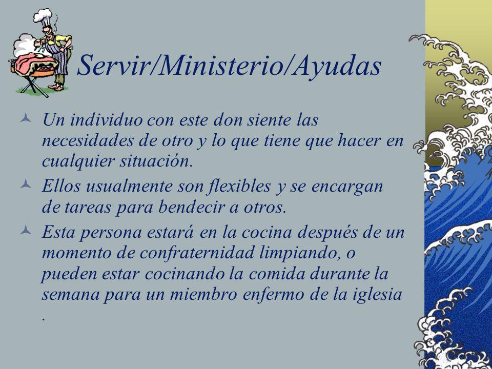 Servir/Ministerio/Ayudas Un individuo con este don siente las necesidades de otro y lo que tiene que hacer en cualquier situación. Ellos usualmente so