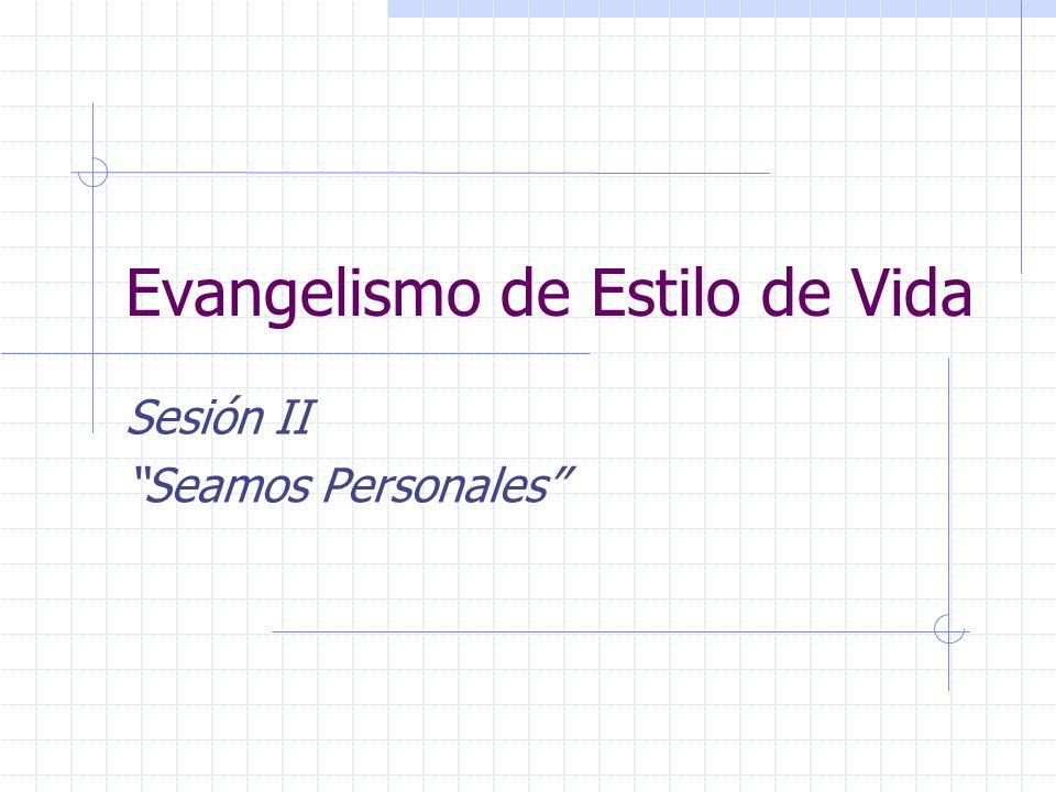 Evangelismo de Estilo de Vida Sesión II Seamos Personales