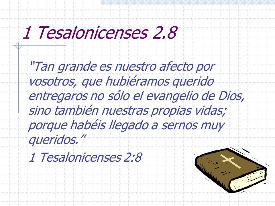 1 Tesalonicenses 2.8 Tan grande es nuestro afecto por vosotros, que hubiéramos querido entregaros no sólo el evangelio de Dios, sino también nuestras