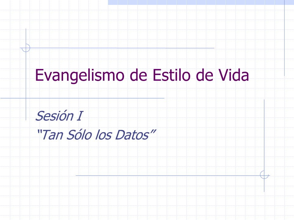 Evangelismo de Estilo de Vida Sesión I Tan Sólo los Datos
