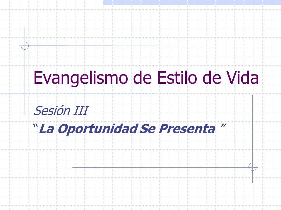 Evangelismo de Estilo de Vida Sesión III La Oportunidad Se Presenta
